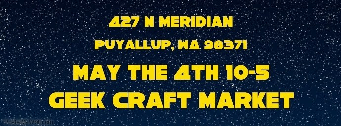 May the 4th Event--Geek Craft Market in Puyallup